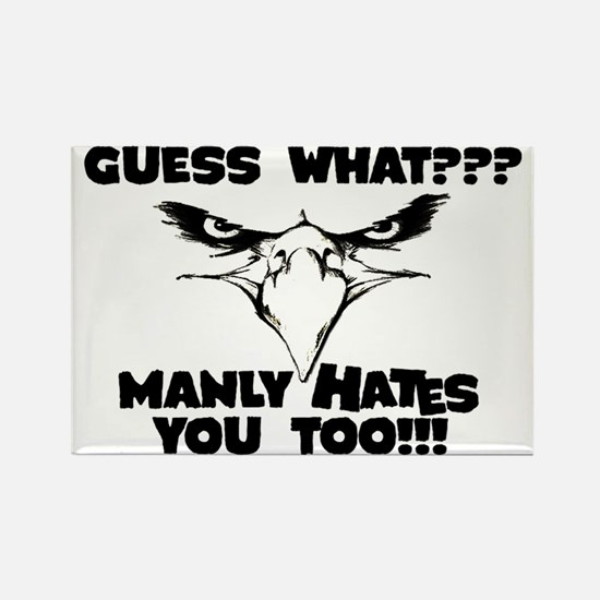 Manly hates you too Rectangle Magnet