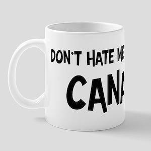 Canadian - Do not Hate Me Mug