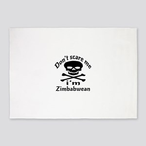 Do Not Scare Me I Am Zimbabwean 5'x7'Area Rug