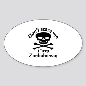 Do Not Scare Me I Am Zimbabwean Sticker (Oval)
