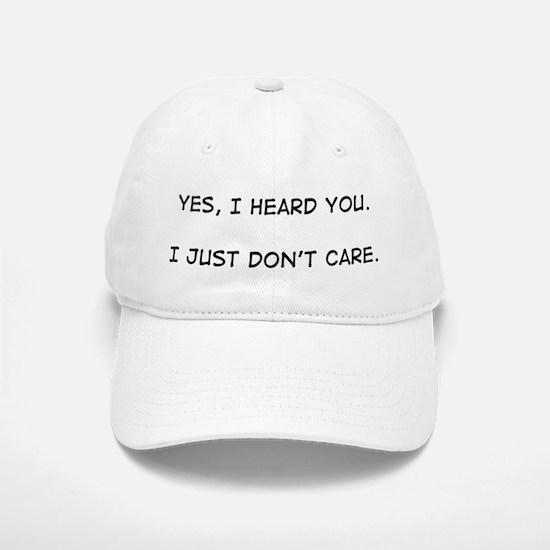 Yes, I Heard You...<br> Baseball Baseball Cap
