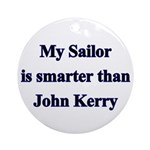 My Sailor is smarter than John Kerry Ornament (Ro