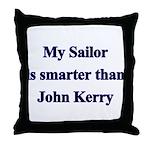 My Sailor is smarter than John Kerry  Throw Pillow