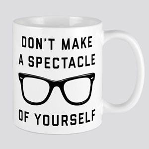 Don't Make A Spectacle Of Yourse 11 oz Ceramic Mug
