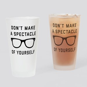 Don't Make A Spectacle Of Yourself Drinking Glass