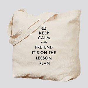 Keep Calm and Pretend It's On The Lesson Tote Bag
