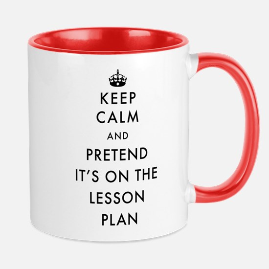 Keep Calm and Pretend It's On Th Mug