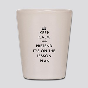 Keep Calm and Pretend It's On The Lesso Shot Glass