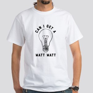 Can I Get A Watt Watt White T-Shirt