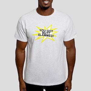 You got BUTTSLAMMED! Ash Grey T-Shirt