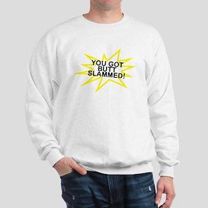 You got BUTTSLAMMED! Sweatshirt