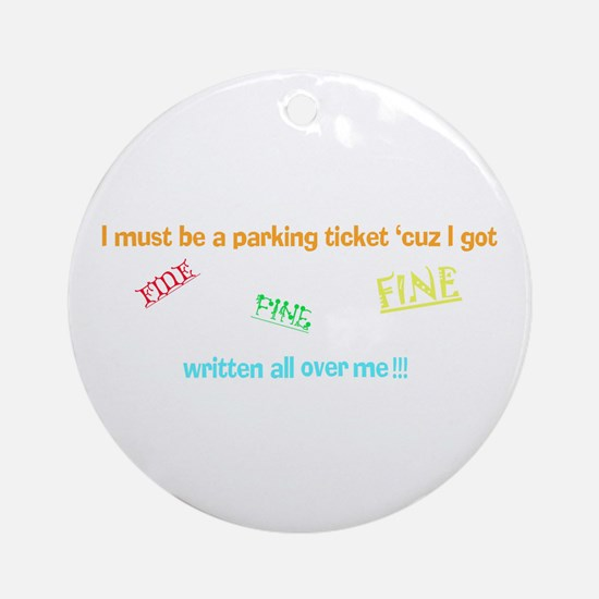 i must be a parking ticket Ornament (Round)