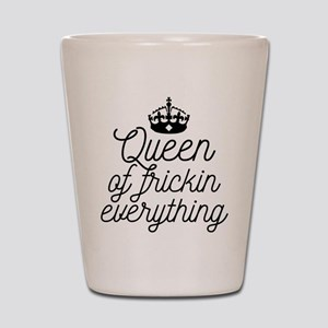 Queen Of Frickin Everything Shot Glass