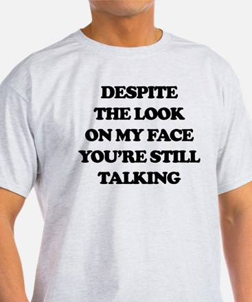 Despite The Look On My Face You're S T-Shirt