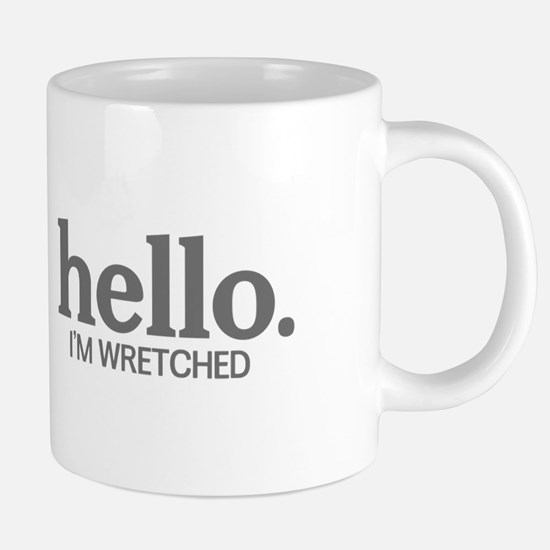 Hello I'm wretched Mugs