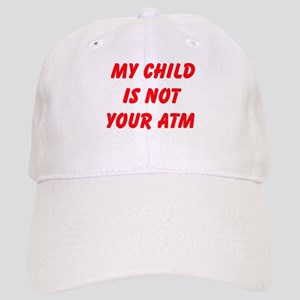 My Child Is Not Your ATM Baseball Cap