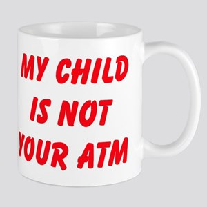 My Child Is Not Your ATM Mugs