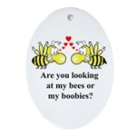 Are you looking at my bees Oval Ornament