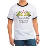 Are you looking at my bees Ringer T