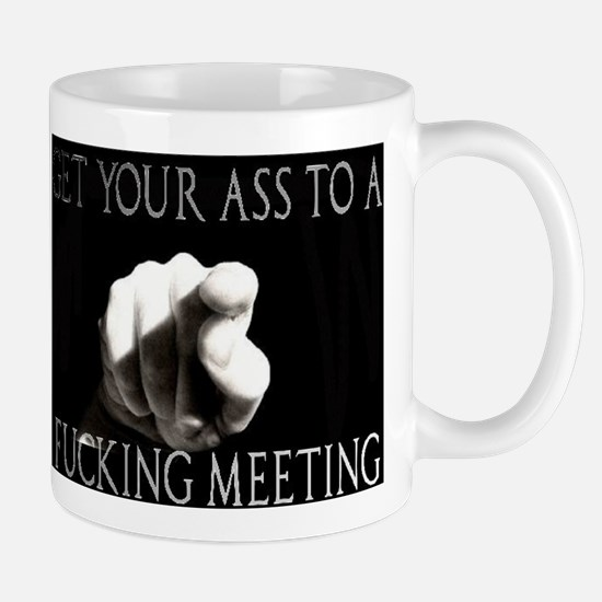GET TO A FUCKING MEETING Large Mugs