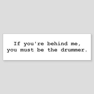 Behind Me (Drummer) Bumper Sticker