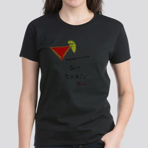 """Sometimes you gotta get craz Women's Dark T-Shirt"