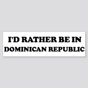 Rather be in DOMINICAN REPUBL Bumper Sticker