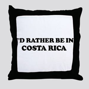 Rather be in COSTA RICA Throw Pillow