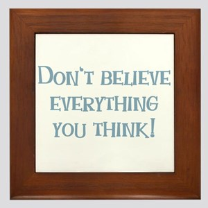 Don't Believe Everything You Think Framed Tile