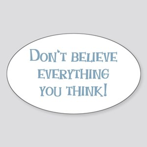 Don't Believe Everything You Think Sticker (Oval)