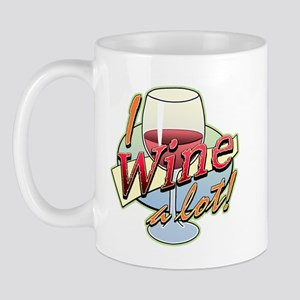 I Wine A Lot Mug