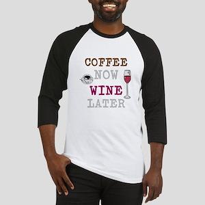 Coffee Now, Wine Later Baseball Jersey
