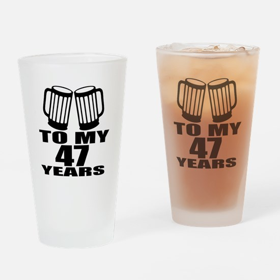 To My 47 Years Birthday Designs Drinking Glass