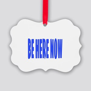 BE HERE NOW Picture Ornament