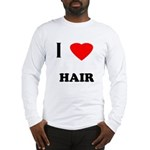 I love hair Long Sleeve T-Shirt