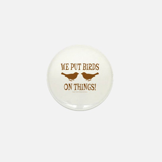 We Put Birds On Things Mini Button