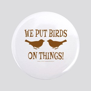 We Put Birds On Things Button