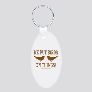 We Put Birds On Things Aluminum Oval Keychain