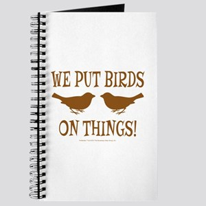 We Put Birds On Things Journal