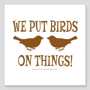 "We Put Birds On Things Square Car Magnet 3"" x 3"""