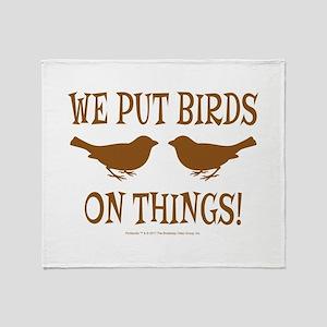 We Put Birds On Things Throw Blanket