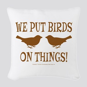 We Put Birds On Things Woven Throw Pillow