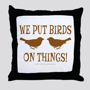 We Put Birds On Things Throw Pillow