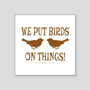 "We Put Birds On Things Square Sticker 3"" x 3"""