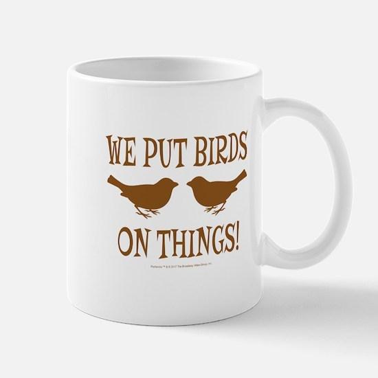 We Put Birds On Things Mug