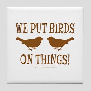 We Put Birds On Things Tile Coaster