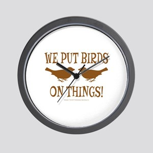 We Put Birds On Things Wall Clock