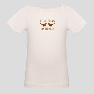 We Put Birds On Things Organic Baby T-Shirt