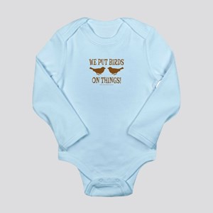 We Put Birds On Things Long Sleeve Infant Bodysuit