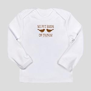 We Put Birds On Things Long Sleeve Infant T-Shirt